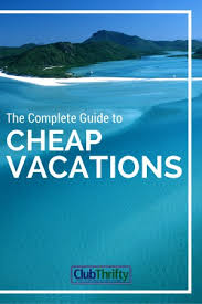 the complete cheap vacations guide for 2016 club thrifty