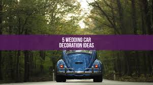5 wedding car decoration ideas ella celebration