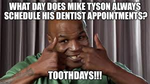 Dentist Meme - mike tyson dentist appointment day imgflip
