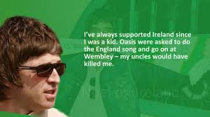 Irish Love Quote by Noel Gallagher On Celtic Fc Ireland And Irishness Youtube