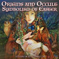 origins and occult symbolism of easter a celebration of the