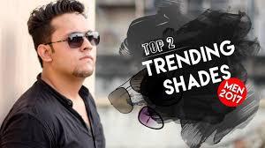 top 2 trending sunglasses for men 2017 indian men u0027s sunglasses