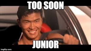 Too Soon Meme - fast furious johnny tran meme imgflip