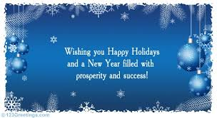wishing you happy holidays and a new year filled with prosperity