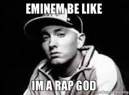 Rap Memes - eminem be like im a rap god make a meme