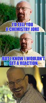 Chemistry Jokes Meme - breaking bad pun imgflip