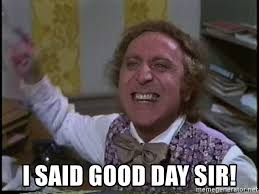 Meme Generator Wonka - i said good day sir willy wonka the tea party explainer meme