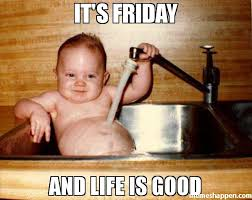 Life Is Good Meme - it s friday and life is good meme epicurist kid 52489