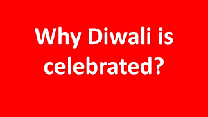 why diwali is celebrated diwali the festival of lights diwali