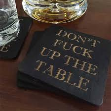 Table Up Don U0027t F K Up The Table Coasters Roommate Real Talk And Men Cave
