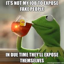 Not My Job Meme - it s not my job to expose fake people in due time they ll expose