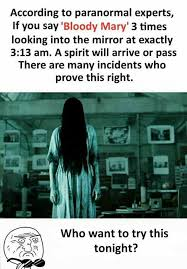 Bloody Mary Meme - dopl3r com memes according to paranormal experts if you say