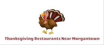 restaurants open thanksgiving morgantown wv