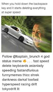 Speeding Meme - when you hold down the backspace key and it starts deleting