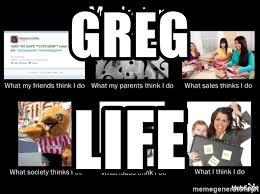 What I Think I Do Meme Generator - greg life what people think i do what i really do meme generator