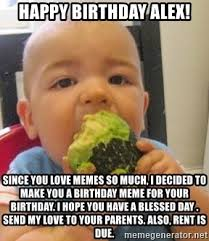 Birthday Love Meme - happy birthday alex since you love memes so much i decided to make
