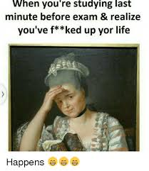 Last Minute Meme - when you re studying last minute before exam realize you ve f up