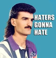 Haters Gonna Hate Meme - meme haters gonna hate mullet moustache rather rad