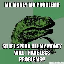 Money Problems Meme - money mo problems