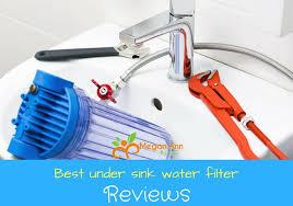 under sink water filter reviews top 5 best under sink water filter reviews 2017 2018 megan ann