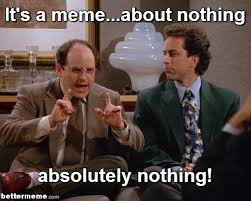 Nothing Meme - meme about nothing