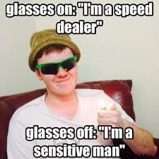 Sunglasses Meme - the sensitive speed dealer cringeanarchy