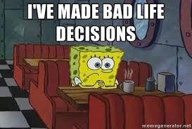 True Life Meme Generator - i ve made bad life decisions coffee shop spongebob meme