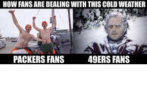 Packers 49ers Meme - how fans are dealing with this coldweather 49ers fans packers fans