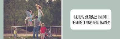 teaching strategies that meet the needs of kinesthetic learners