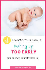 Ways To Help Baby Sleep In Crib by Help My Baby Wakes Up Too Early 4 Reasons Why U0026 1 Way To Stop It