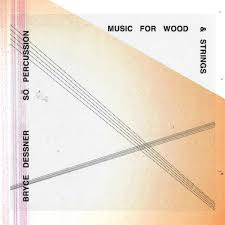 for wood and strings performed by so percussion bryce dessner