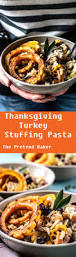 thanksgiving easy meals thanksgiving turkey stuffing pasta the pretend baker real
