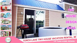Vacation Tiny House Torch Lake Tiny House Vacation Rental Mi Tiny House Design