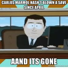 Bad Time Meme Generator - carlos marmolhasntblown a save since april aand its gone