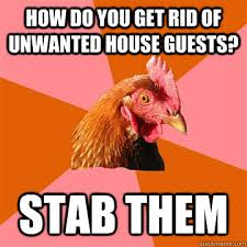 Unwanted House Guest Meme - how do you get rid of unwanted house guests stab them anti joke