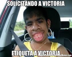 Victoria Meme - solicitando a victoria etiqueta a victoria meme de el feo