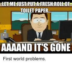 1st World Problems Meme - sletmejustpuntamfreshirollofs toilet paper aaaand it s gone first