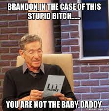 Stupid Bitch Meme - brandon in the case of this stupid bitch you are not the baby