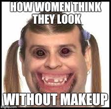 No Makeup Meme - ugly girls imgflip
