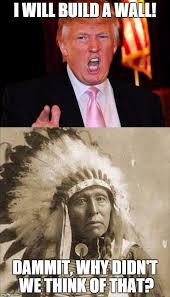 Native American Memes - donald trump and native american meme generator imgflip