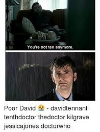 David Tennant Memes - you re not ten anymore poor david davidtennant tenthdoctor