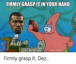Dez Bryant Memes - firmly grasp it in your hand firmly grasp it dez dallas cowboys