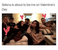 Me On Valentines Day Meme - selena is about to be me on valentine s day valentine s day meme