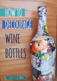 How To Decorate A Wine Bottle How To Decoupage A Wine Bottle Thriftshoplife Thriftshoplife
