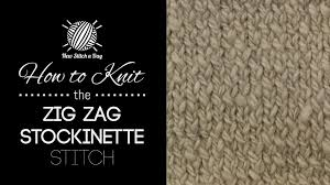 zig zag knitting stitch pattern the zig zag stockinette stitch knitting stitch 180 new stitch