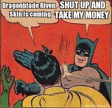 Take My Money Meme Generator - meme creator dragonblade riven skin is coming shut up and take