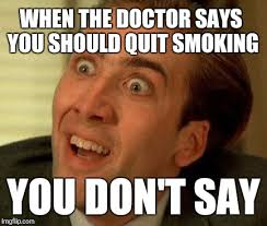 Quit Smoking Meme - when the doctor says you should quit smoking you don t say