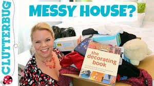 messy house how to get motivated to clean and declutter youtube