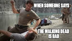 Twd Memes - when someone says twd is bad memes the walking dead official