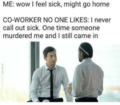 Feeling Sick Memes - dopl3r com memes me wow i feel sick might go home co worker